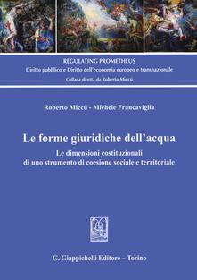 Le forme giuridiche dellacqua. Le dimensioni costituzionali di uno strumento di coesione sociale e territoriale.pdf