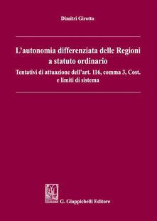 L autonomia differenziata delle Regioni a statuto ordinario. Tentativi di attuazione dellart.116, comma 3, Cost. e limiti di sistema.pdf