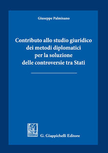 Promoartpalermo.it Contributo allo studio giuridico dei metodi diplomatici per la soluzione delle controversie tra Stati Image