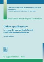 Diritto agroalimentare. Le regole del mercato degli alimenti e dell'informazione alimentare