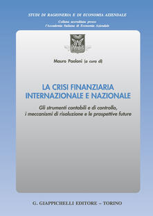 La crisi finanziaria internazionale e nazionale. Gli strumenti contabili e di controllo, i meccanismi di risoluzione e le prospettive future.pdf