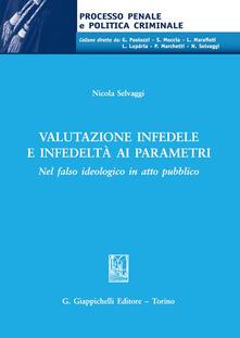 Valutazione infedele e infedeltà ai parametri. Nel falso ideologico in atto pubblico.pdf