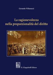 La ragionevolezza nella proporzionalità del diritto - Gerardo Villanacci - copertina