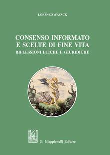 Consenso informato e scelte di fine vita. Riflessioni etiche e giuridiche - Lorenzo D'Avack - copertina
