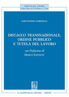 Distacco transnazionale, ordine pubblico e tutela del lavoro - Costantino Cordella - copertina