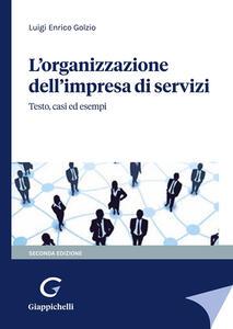 Libro L' organizzazione dell'impresa di servizi. Testo, casi ed esempi Luigi Enrico Golzio