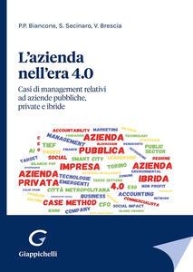 Libro L' azienda nell'era 4.0. Casi di management relativi ad aziende pubbliche, private e ibride Paolo Pietro Biancone Silvana Secinaro Valerio Brescia