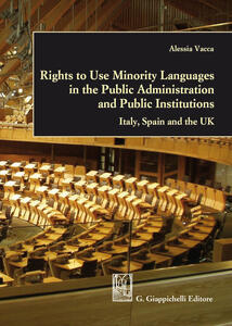Rights to use minority languages in the public administration and public institutions. Italy, Spain and the UK - Alessia Vacca - ebook