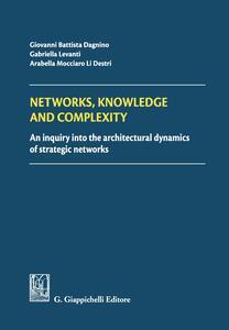 Networks, knowledge and complexity. An inquiry into the architectural dynamics of strategic networks - G. Battista Dagnino,Gabriella Levanti,Arabella Mocciaro - ebook