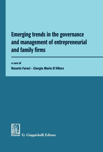 Emerging trends in the governance and management of entrepreneurial and family firms - Rosario Faraci,Giorgia Maria D'Allura - ebook