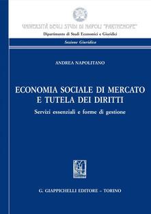 Economia sociale di mercato e tutela dei diritti. Servizi essenziali e forme di gestione - Andrea Napolitano - ebook