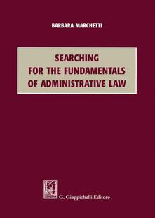 Searching for the Fundamentals of Administrative Law - Barbara Marchetti - ebook