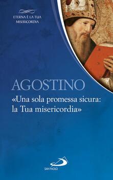 Agostino. «Una sola promessa sicura: la Tua misericordia» - Sant'Agostino,Giuliano Vigini - ebook