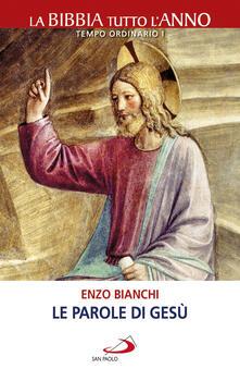 Le parole di Gesù. La Bibbia tutto l'anno. Tempo ordinario I - Enzo Bianchi - ebook