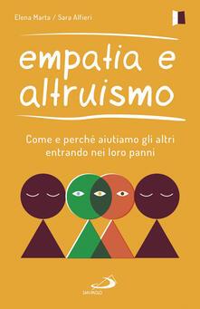 Empatia e altruismo. Come e perché aiutiamo gli altri entrando nei loro panni - Elena Marta,Sara Alfieri - copertina