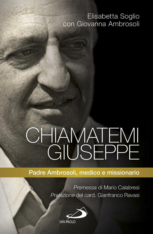 Image of Chiamatemi Giuseppe. Padre Ambrosoli, medico e missionario