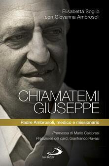 Criticalwinenotav.it Chiamatemi Giuseppe. Padre Ambrosoli, medico e missionario Image