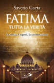 Libro Fatima. Tutta la verità. La storia, i segreti, la consacrazione Saverio Gaeta