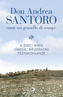 Don Andrea Santoro. Come un granello di senape. A dieci anni. Omelie, riflessioni, testimonianze.pdf