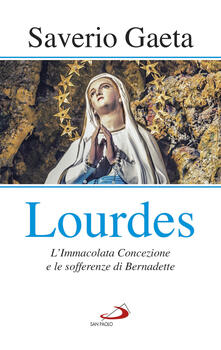 Lourdes. L'immacolata concezione e le sofferenze di Bernadette - Saverio Gaeta - copertina