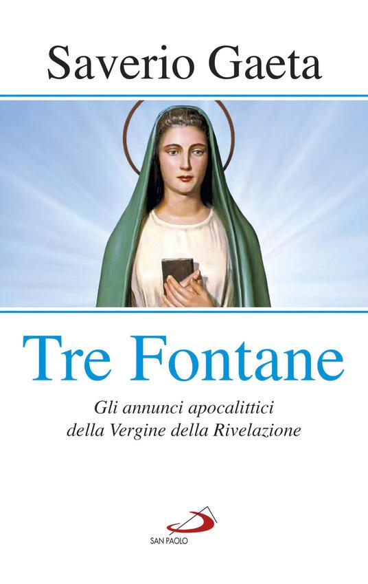 Tre fontane. Gli annunci apocalittici della Vergine della Rivelazione - Saverio Gaeta - copertina