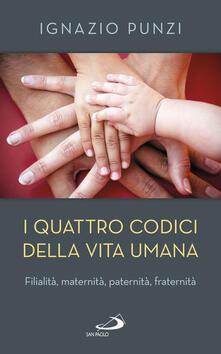 I quattro codici della vita umana. Filialità, maternità, paternità, fraternità.pdf