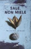 Libro Sale, non miele. Farsi santi in un mondo che «scambia» Luigi Maria Epicoco