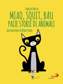 Miao, squit, bau. Pazze storie di animali. Ediz. illustrata.pdf