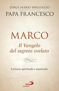 Marco. Il vangelo del segreto svelato. Lettura spirituale e pastorale