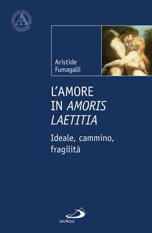 L amore in «Amoris laetitia». Ideale, cammino, fragilità.pdf