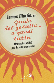 Guida del gesuita... a quasi tutto. Una spiritualità per la vita concreta.pdf