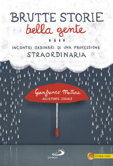 Brutte storie, bella gente. Incontri ordinari di una professione straordinaria - Gianfranco Mattera - copertina