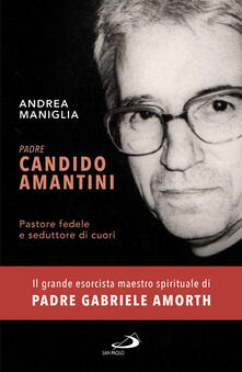 Padre Candido Amantini. Pastore fedele e seduttore di cuori - Andrea Maniglia - copertina