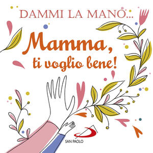 Dammi la mano... Mamma, ti voglio bene! Ediz. illustrata