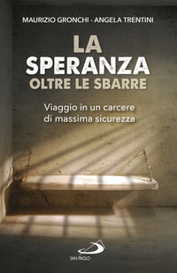 La La speranza oltre le sbarre. Viaggio in un carcere di massima sicurezza - Gronchi Maurizio Trentini Angela - wuz.it