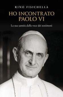 Ho incontrato Paolo VI. La sua santità dalla voce dei testimoni