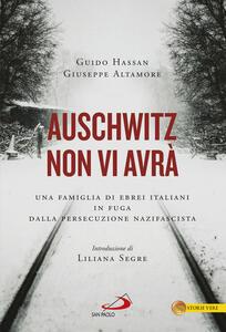 Auschwitz non vi avrà. Una famiglia di ebrei italiani in fuga dalla persecuzione nazifascista - Guido Hassan,Giuseppe Altamore - copertina