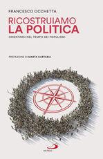 Libro Ricostruiamo la politica. Orientarsi nel tempo dei populismi Francesco Occhetta