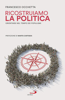 Ricostruiamo la politica. Orientarsi nel tempo dei populismi.pdf
