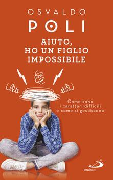 Aiuto, ho un figlio impossibile. Come sono i caratteri difficili e come si gestiscono.pdf