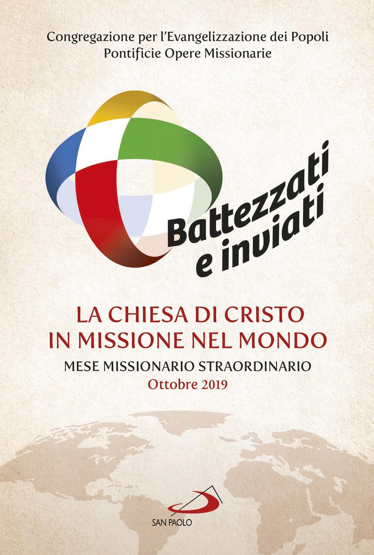 Image of Battezzati e inviati. La Chiesa di Cristo in missione nel mondo. Mese missionario straordinario Ottobre 2019