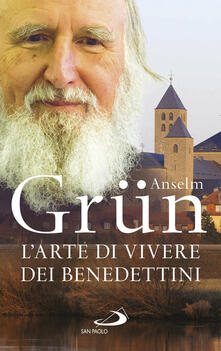 L'arte di vivere dei Benedettini. Come realizzare il potenziale presente nella nostra anima - Anselm Grün - copertina