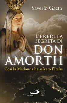 L' eredità segreta di don Amorth. «Così la Madonna ha salvato l'Italia» - Saverio Gaeta - copertina