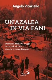 Un azalea in via Fani. Da Piazza Fontana a oggi: terroristi, vittime, riscatto e riconciliazione.pdf