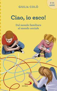 Libro Ciao, io esco! Dal mondo familiare al mondo sociale Giulia Colò