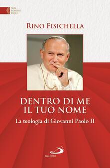Dentro di me il tuo nome. La teologia di Giovanni Paolo II - Rino Fisichella - copertina