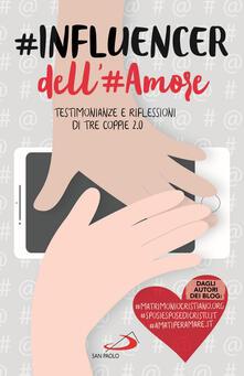 #influencer dell'#amore. Testimonianze e riflessioni di tre coppie 2.0 - Antonio De Rosa,Roberto Reis,Pietro Antonicelli - copertina