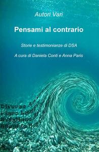 Libro Pensami al contrario. Storie e testimonianze di DSA Anna Paris , Daniela Conti