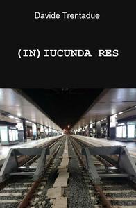 (IN)IUCUNDA RES
