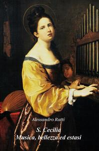 S. Cecilia. Musica, bellezza ed estasi. Riflessioni sulla figura di una santa divenuta icona della musica